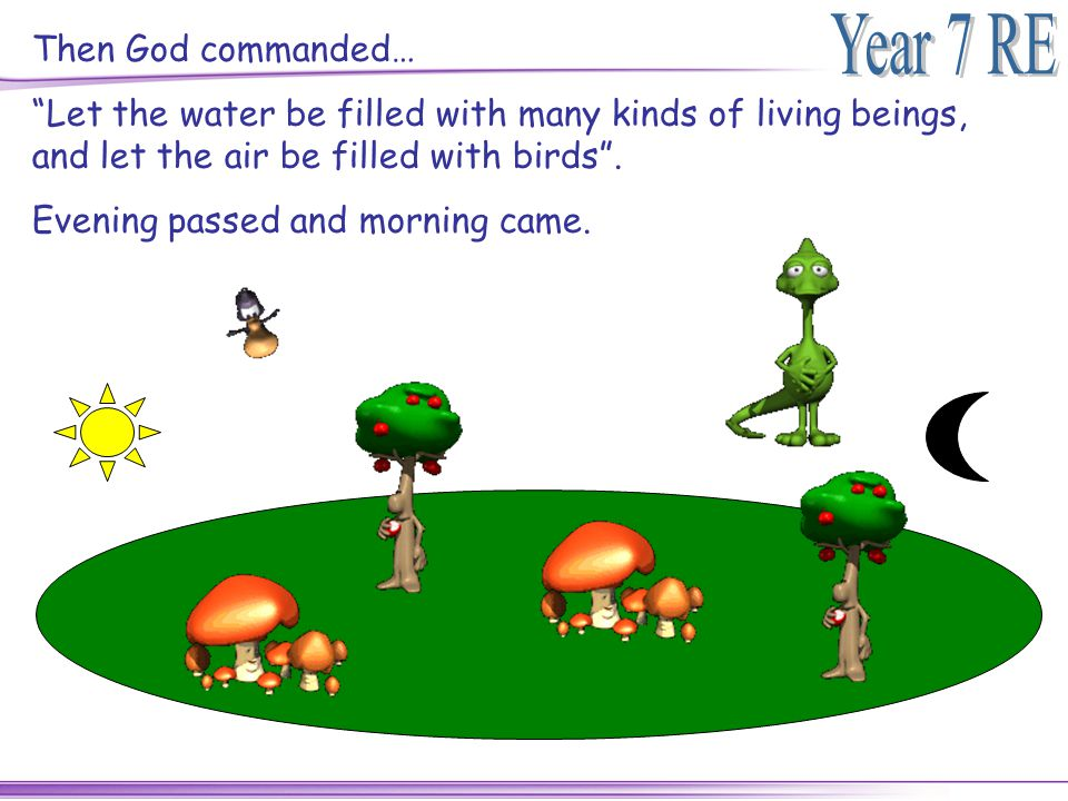 Then God commanded… Let the water be filled with many kinds of living beings, and let the air be filled with birds .