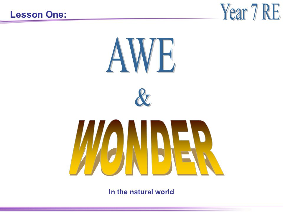 Lesson One: AWE & WONDER In the natural world