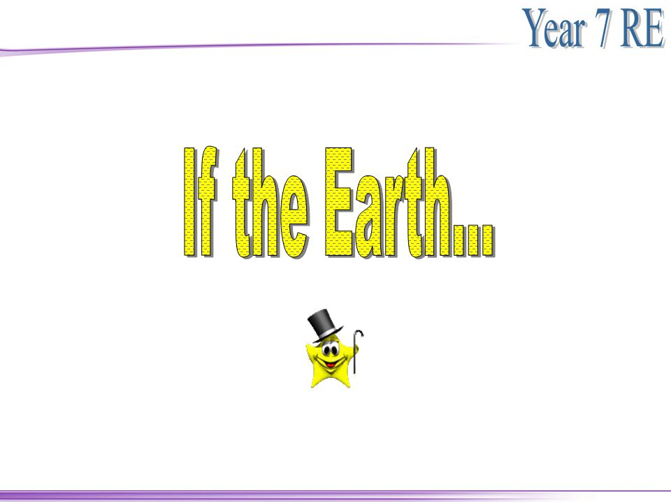 If the Earth...