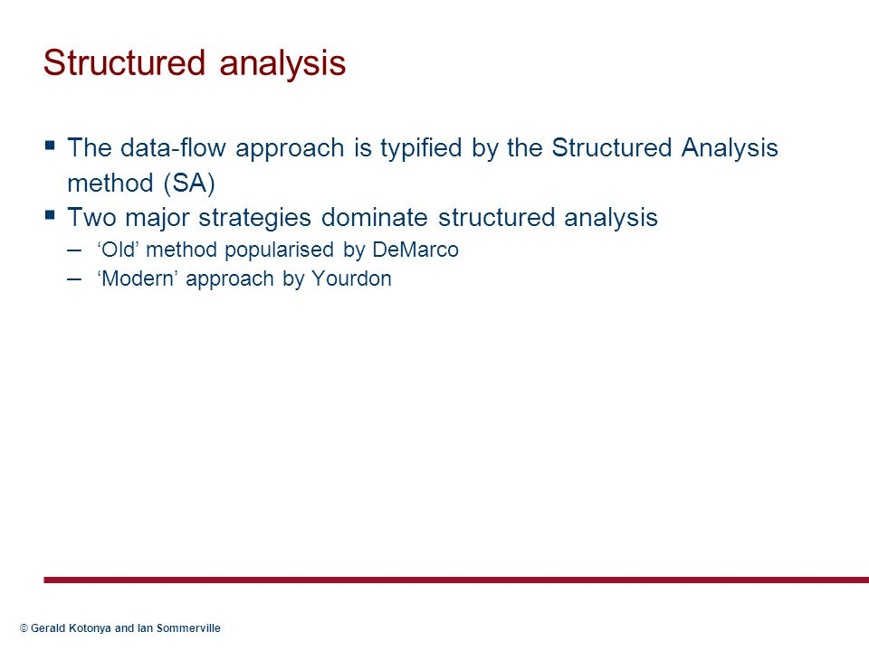 Structured analysis The data-flow approach is typified by the Structured Analysis method (SA) Two major strategies dominate structured analysis.