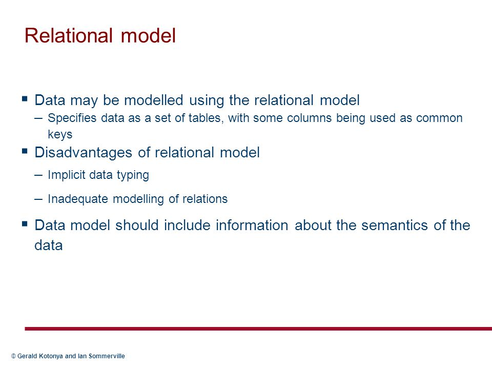 Relational model Data may be modelled using the relational model