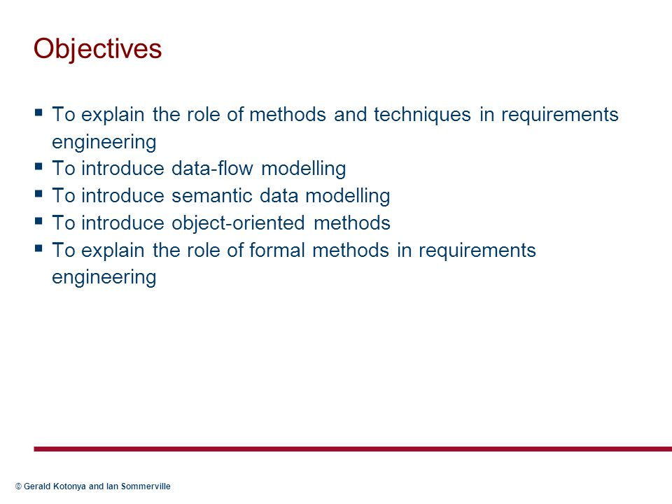Objectives To explain the role of methods and techniques in requirements engineering. To introduce data-flow modelling.