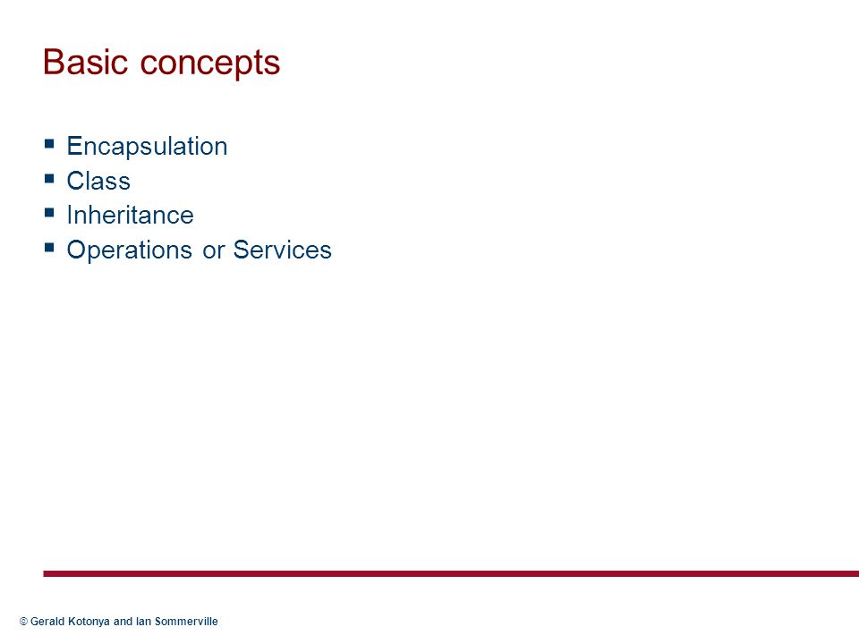 Basic concepts Encapsulation Class Inheritance Operations or Services