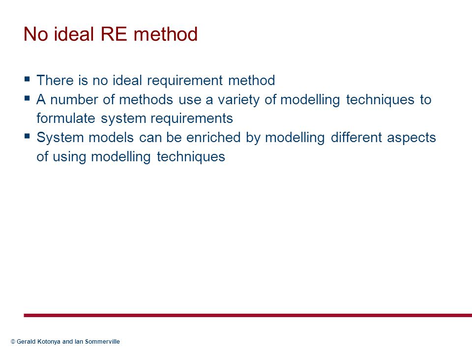 No ideal RE method There is no ideal requirement method