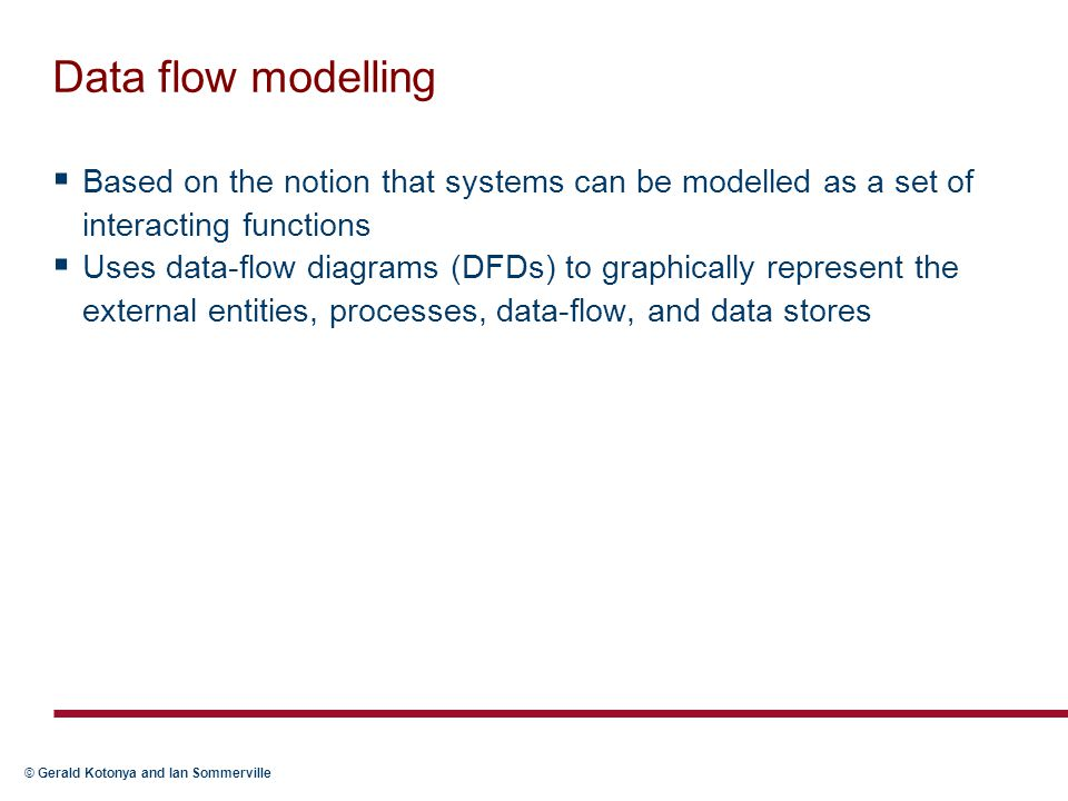 Data flow modelling Based on the notion that systems can be modelled as a set of interacting functions.