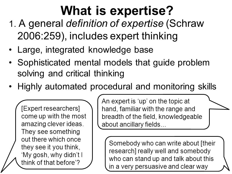 What is expertise 1. A general definition of expertise (Schraw 2006:259), includes expert thinking.
