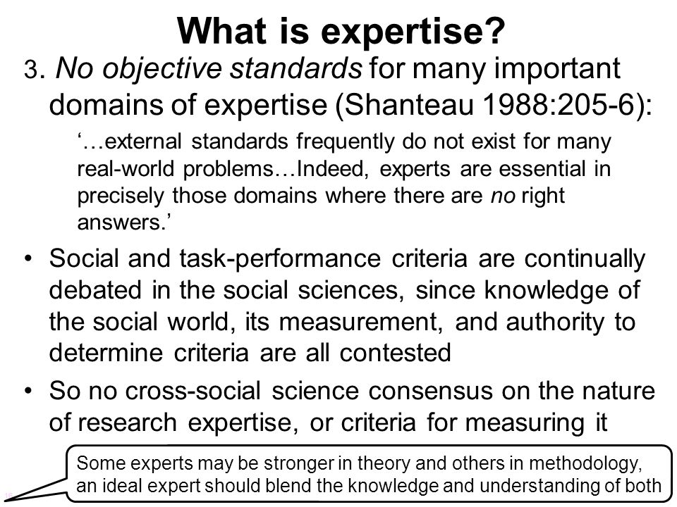 What is expertise 3. No objective standards for many important domains of expertise (Shanteau 1988:205-6):