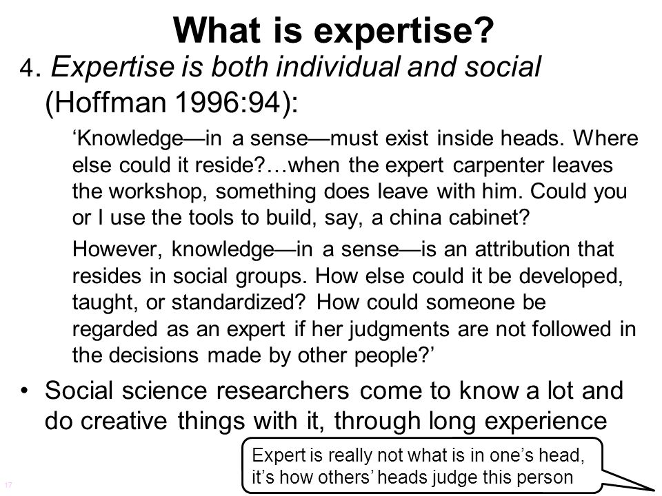 What is expertise 4. Expertise is both individual and social (Hoffman 1996:94):
