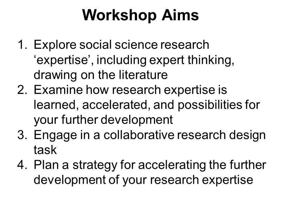 Workshop Aims Explore social science research 'expertise', including expert thinking, drawing on the literature.