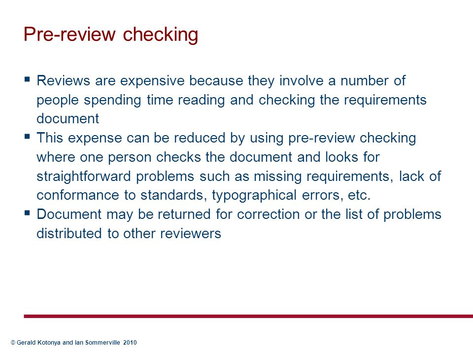 Pre-review checking Reviews are expensive because they involve a number of people spending time reading and checking the requirements document.