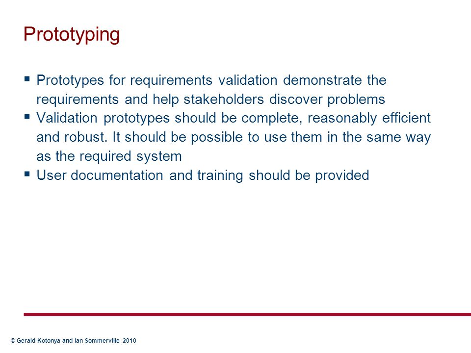 Prototyping Prototypes for requirements validation demonstrate the requirements and help stakeholders discover problems.