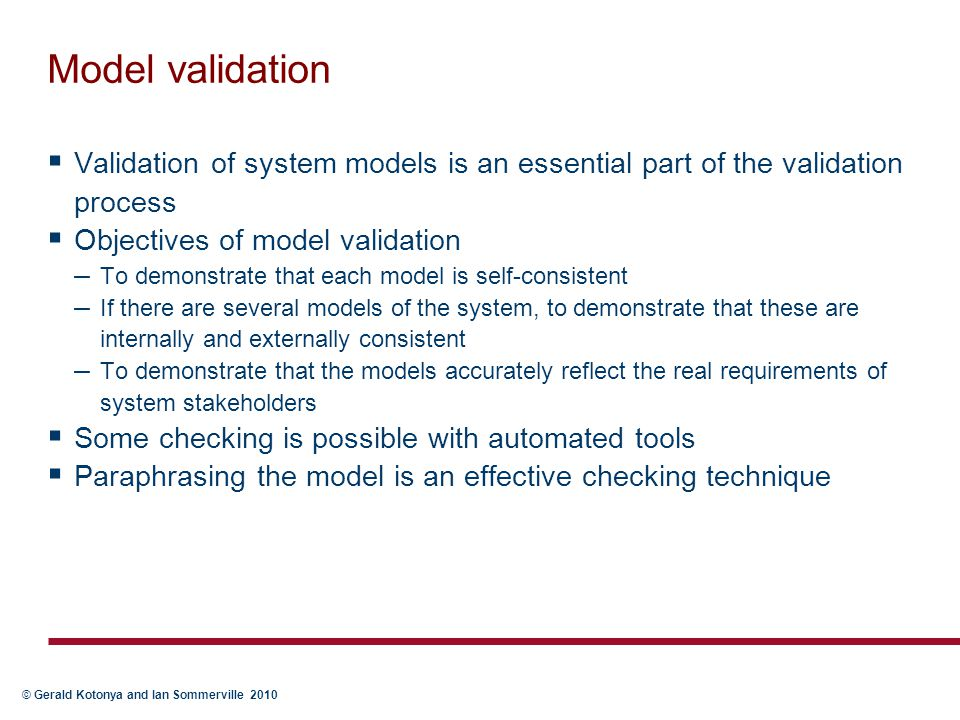 Model validation Validation of system models is an essential part of the validation process. Objectives of model validation.