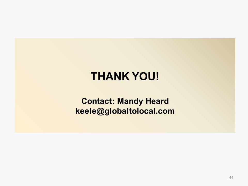 THANK YOU! Contact: Mandy Heard keele@globaltolocal.com
