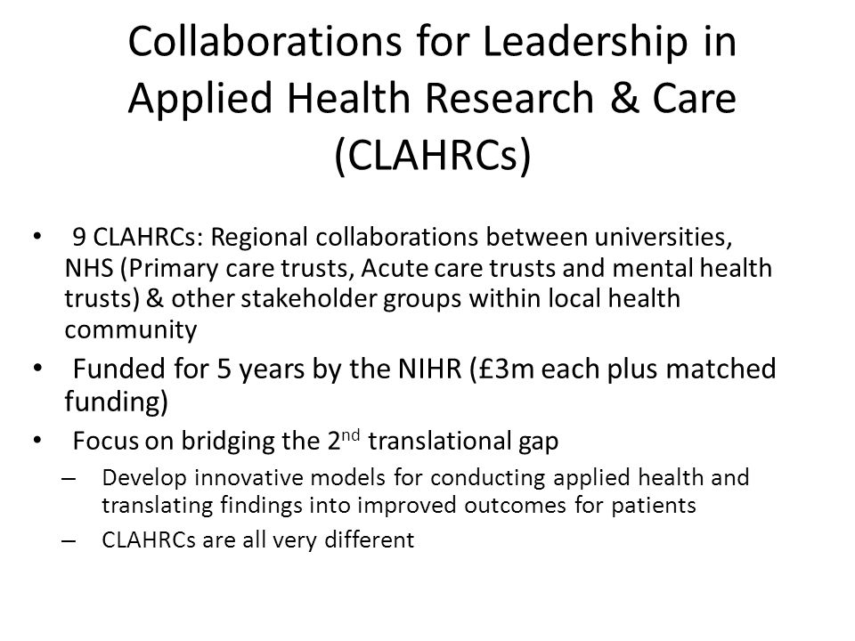 Collaborations for Leadership in Applied Health Research & Care (CLAHRCs)