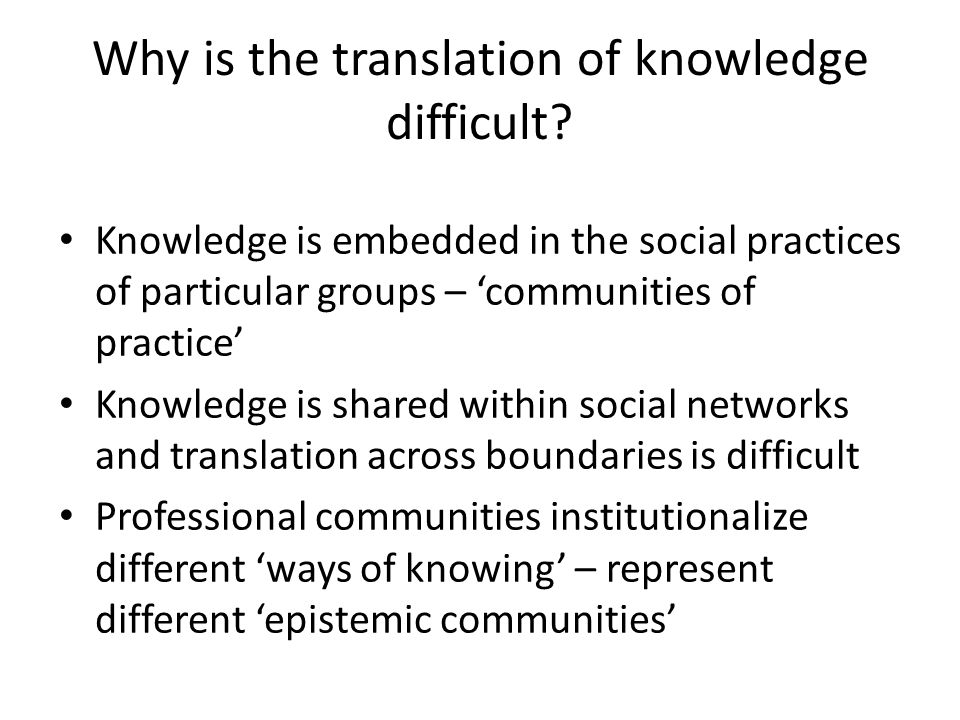 Why is the translation of knowledge difficult