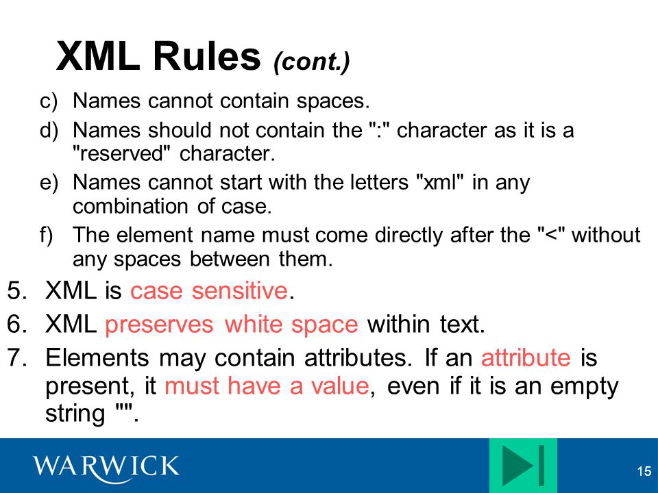 XML Rules (cont.) XML is case sensitive.