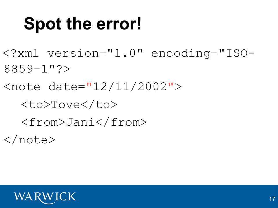 Spot the error! < xml version= 1.0 encoding= ISO-8859-1 >