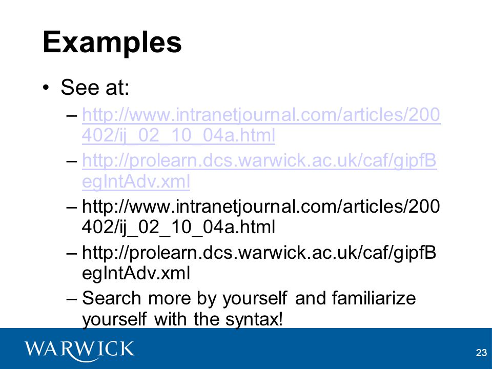 Examples See at: http://www.intranetjournal.com/articles/200402/ij_02_10_04a.html. http://prolearn.dcs.warwick.ac.uk/caf/gipfBegIntAdv.xml.