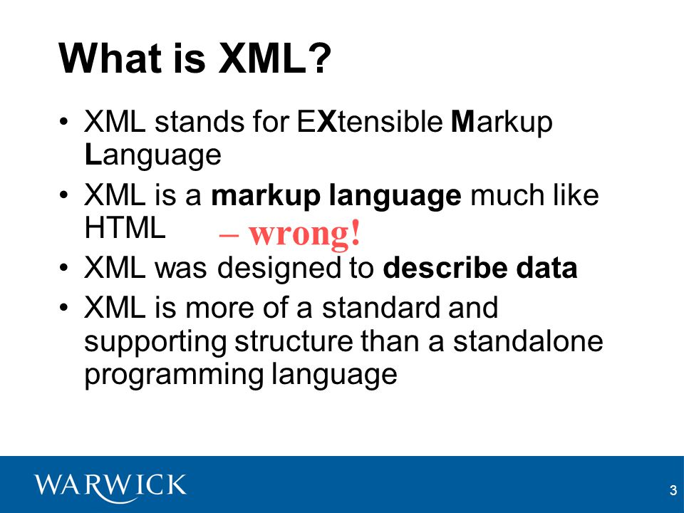 What is XML – wrong! XML stands for EXtensible Markup Language