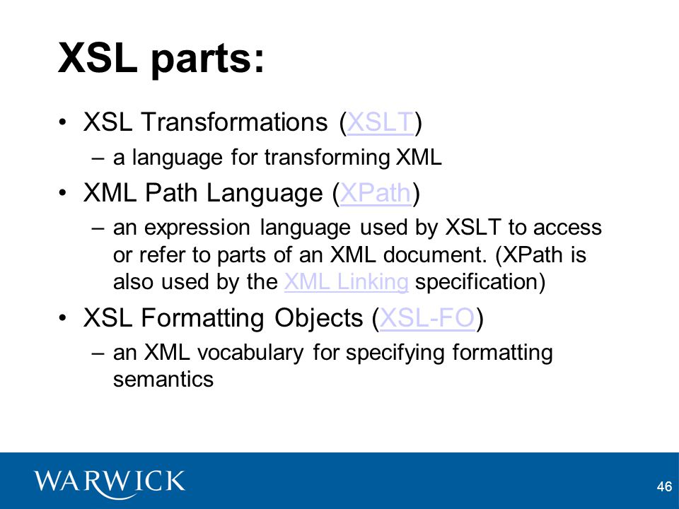XSL parts: XSL Transformations (XSLT) XML Path Language (XPath)
