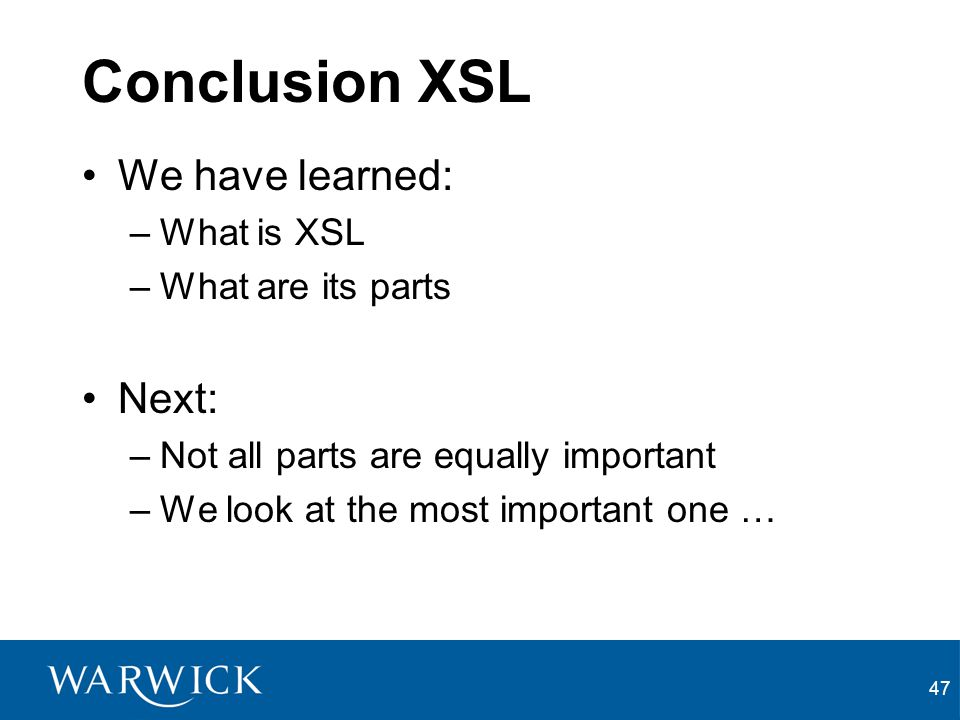 Conclusion XSL We have learned: Next: What is XSL What are its parts