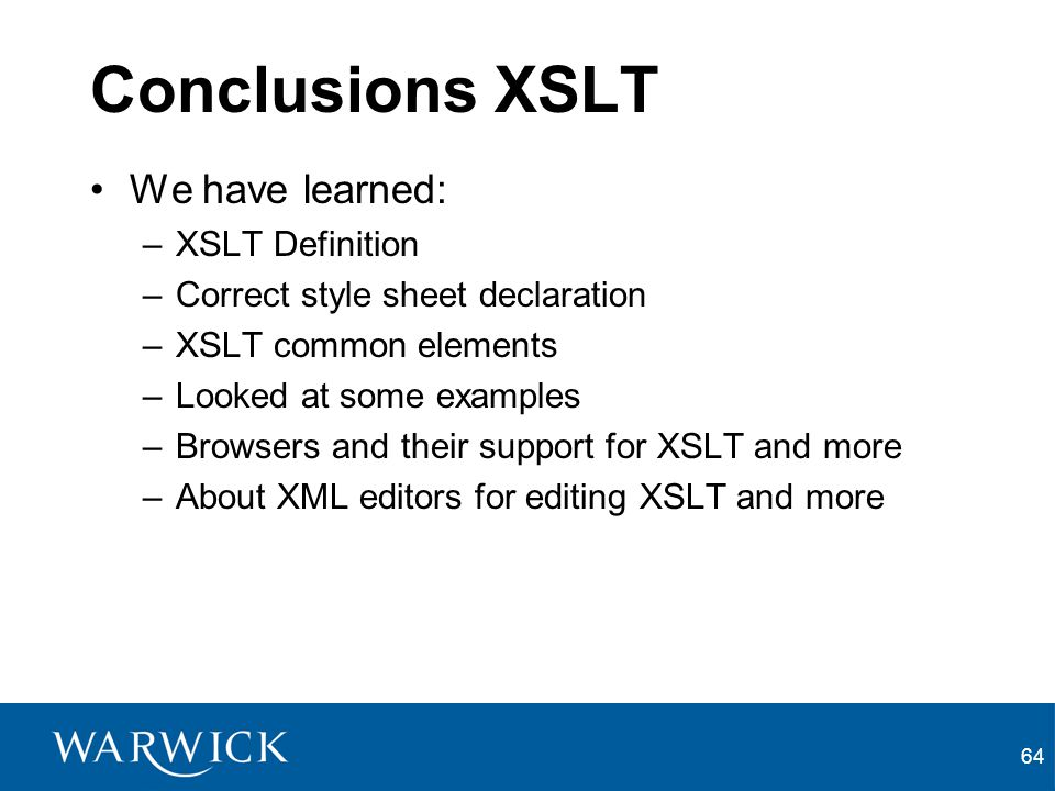 Conclusions XSLT We have learned: XSLT Definition