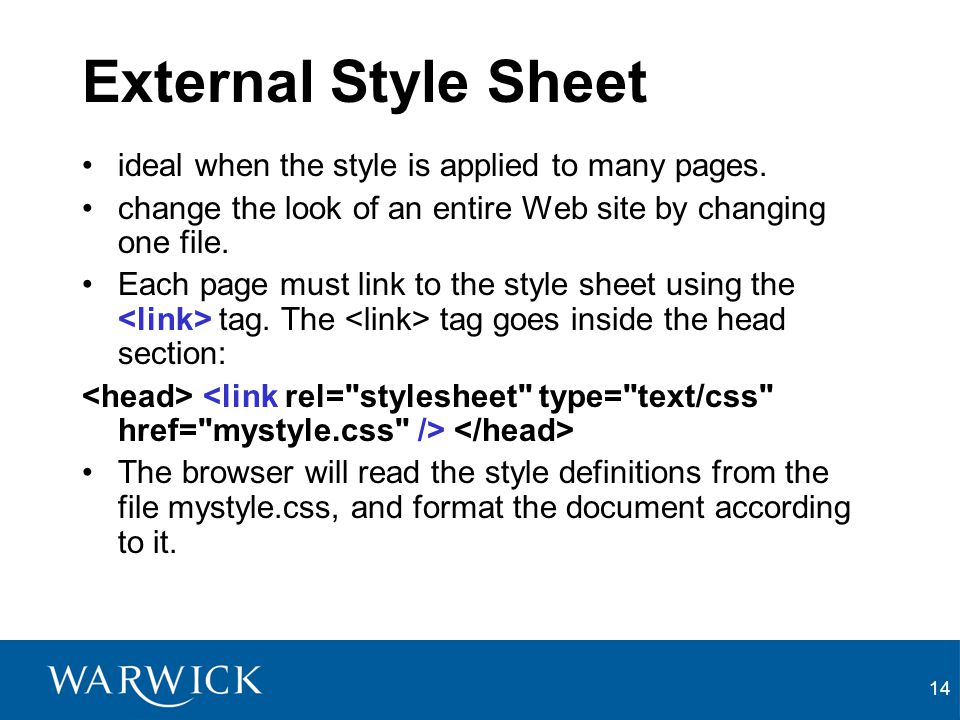 External Style Sheet ideal when the style is applied to many pages.