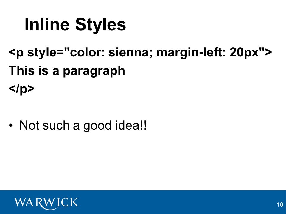 Inline Styles <p style= color: sienna; margin-left: 20px >