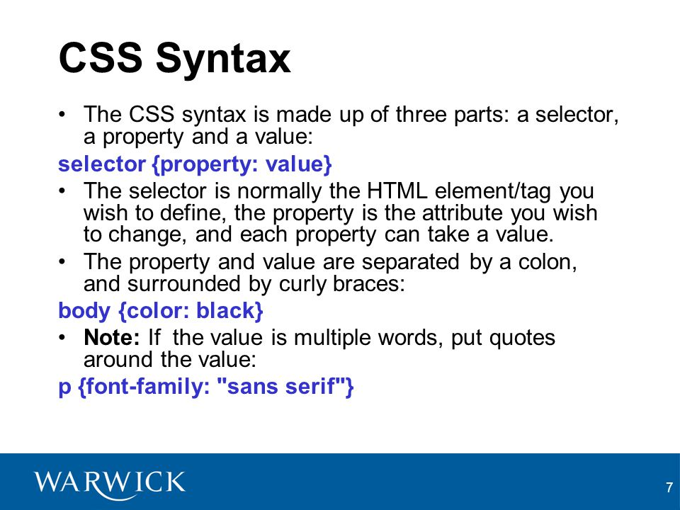 CSS Syntax The CSS syntax is made up of three parts: a selector, a property and a value: selector {property: value}