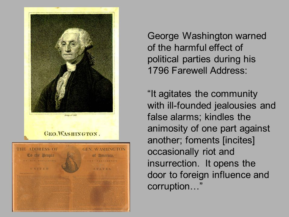 George Washington warned of the harmful effect of political parties during his 1796 Farewell Address: