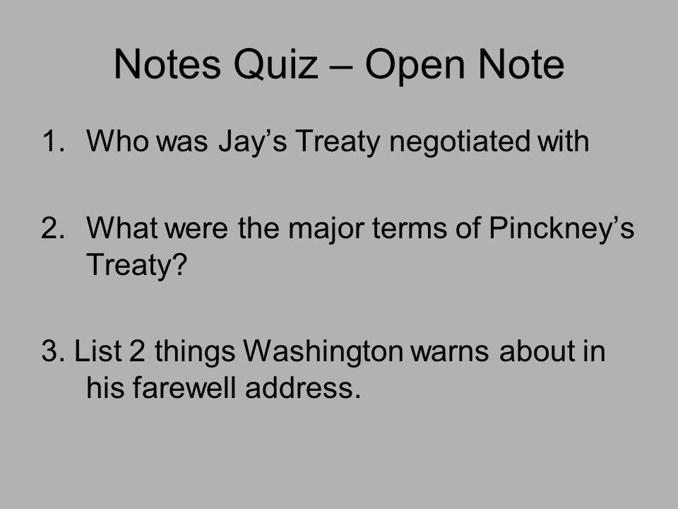 Notes Quiz – Open Note Who was Jay's Treaty negotiated with