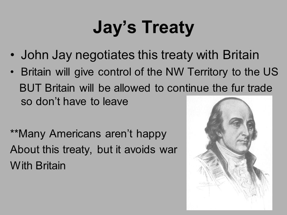Jay's Treaty John Jay negotiates this treaty with Britain