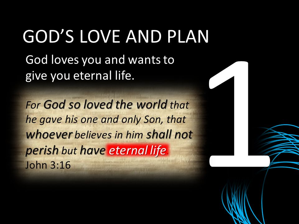 1 GOD'S LOVE AND PLAN. God loves you and wants to give you eternal life.