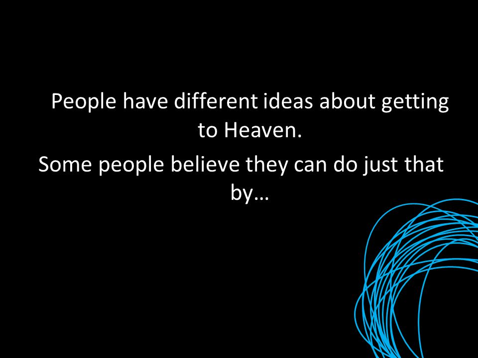 People have different ideas about getting to Heaven