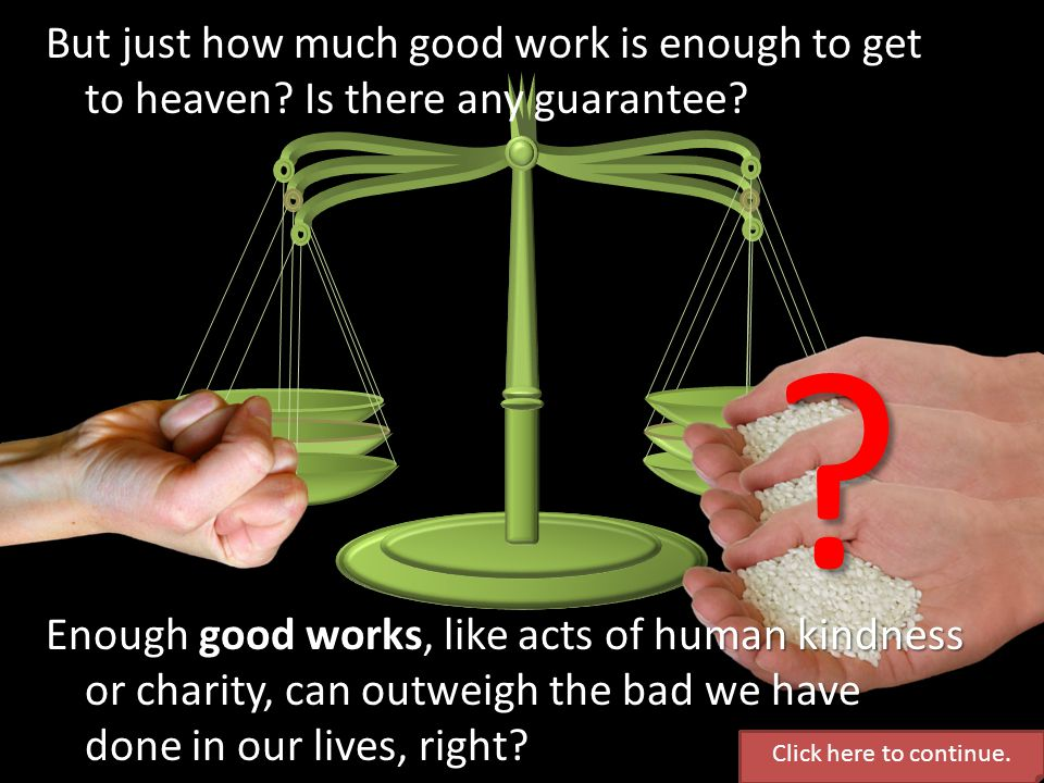 But just how much good work is enough to get to heaven