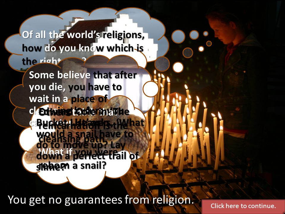 You get no guarantees from religion.