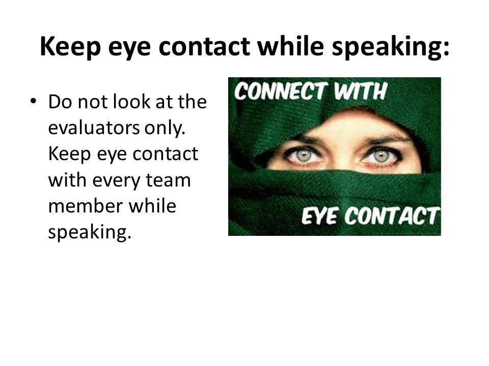 Keep eye contact while speaking: