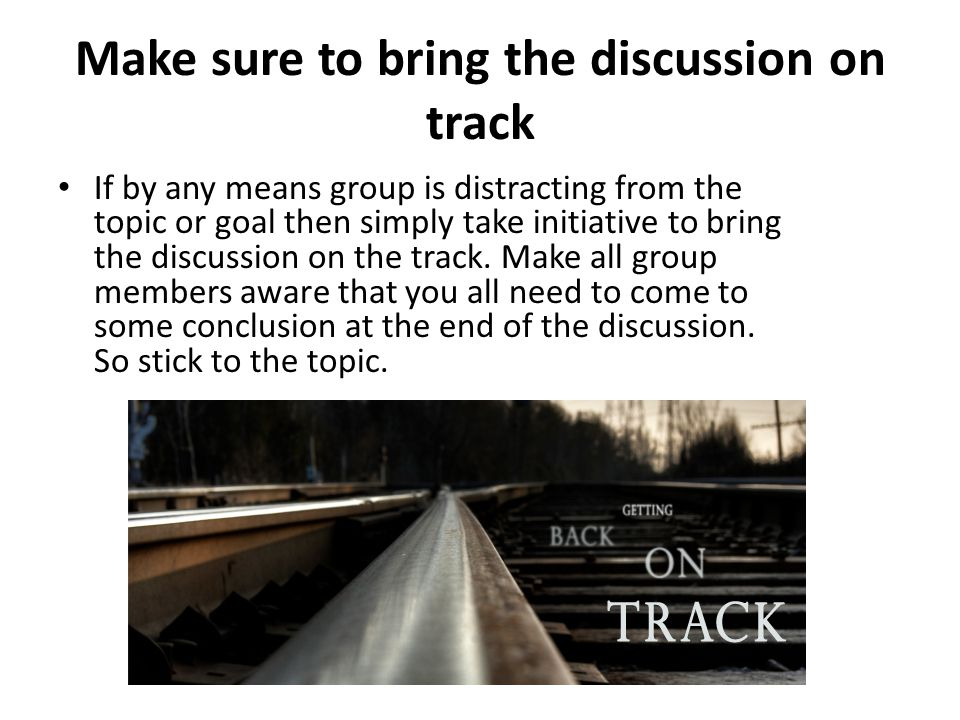 Make sure to bring the discussion on track
