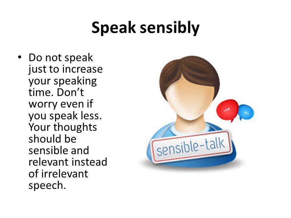 Speak sensibly
