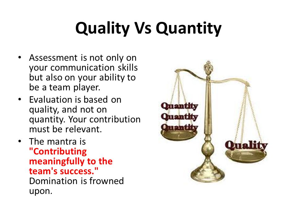 Quality Vs Quantity Assessment is not only on your communication skills but also on your ability to be a team player.