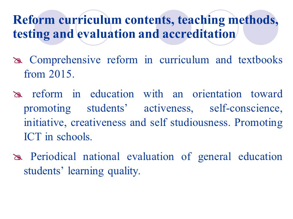 Reform curriculum contents, teaching methods, testing and evaluation and accreditation