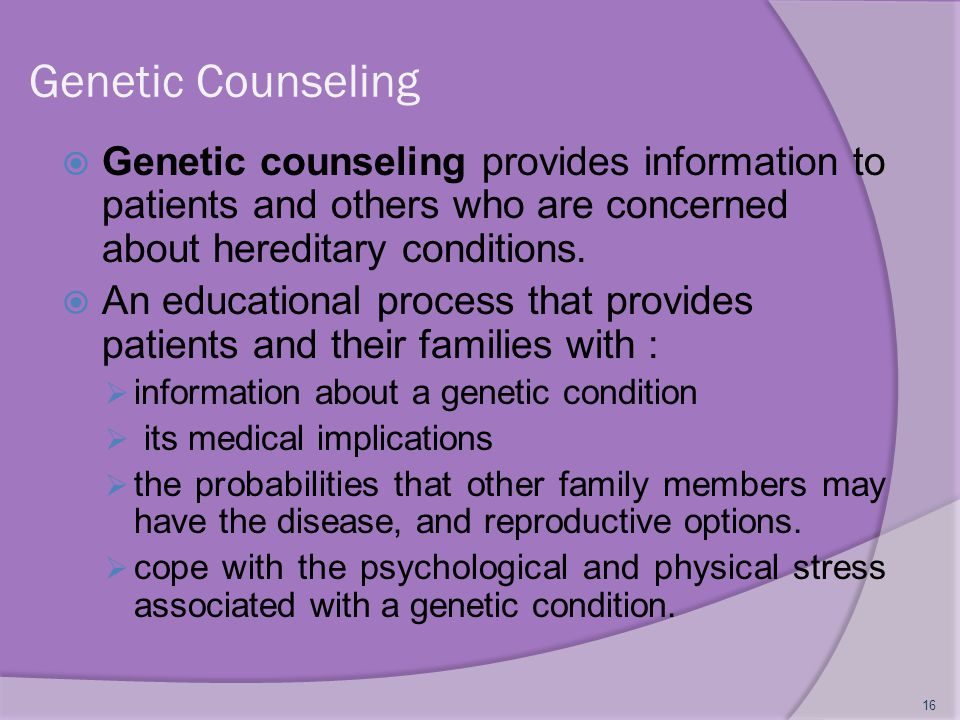 Genetic Counseling Genetic counseling provides information to patients and others who are concerned about hereditary conditions.