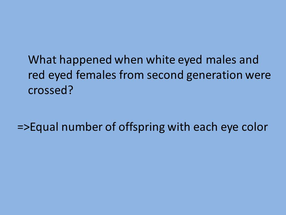 What happened when white eyed males and red eyed females from second generation were crossed.