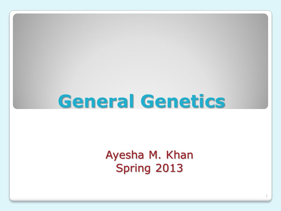 General Genetics Ayesha M. Khan Spring 2013