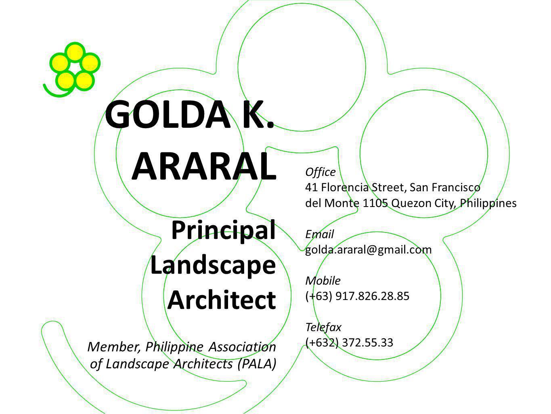 GOLDA K. ARARAL Principal Landscape Architect Member, Philippine Association of Landscape Architects (PALA)