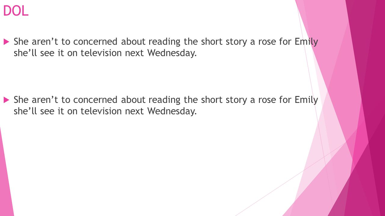 DOL She aren't to concerned about reading the short story a rose for Emily she'll see it on television next Wednesday.