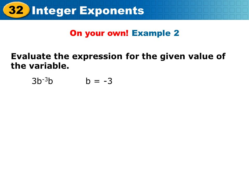 On your own. Example 2 Evaluate the expression for the given value of the variable.