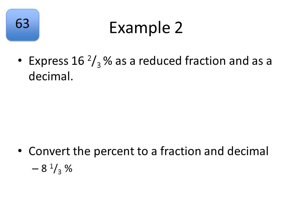 Example 2 Express 16 2/3 % as a reduced fraction and as a decimal.