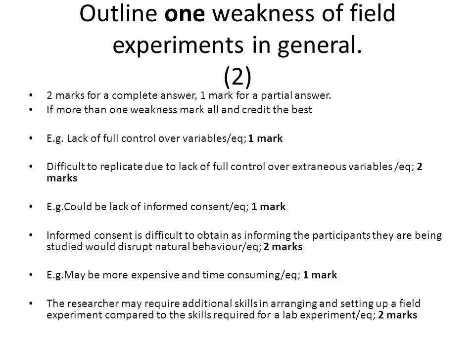 Outline one weakness of field experiments in general. (2)
