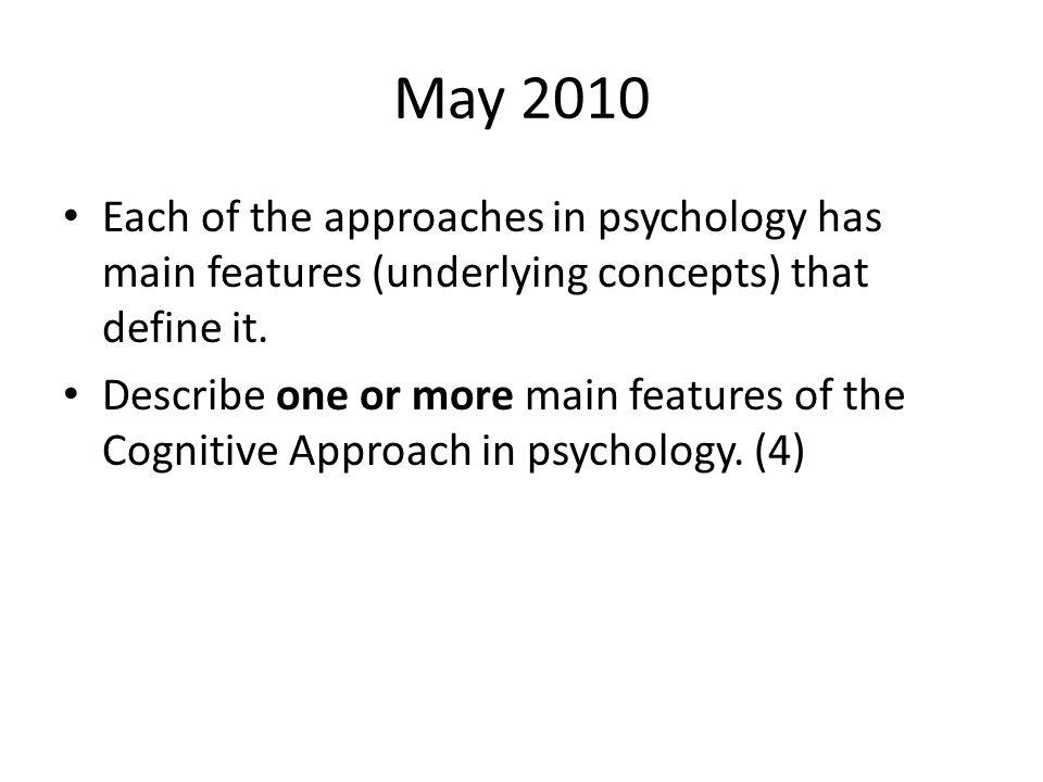 May 2010 Each of the approaches in psychology has main features (underlying concepts) that define it.